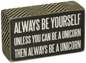 Always Be Yourself... Unicorn Sign